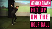 How to hit UP on the golf ball   Monday Shank Ep.4