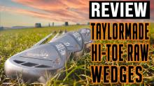 NEW TaylorMade Hi-Toe Raw Wedge Review | Best-looking wedges yet?