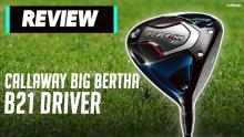 Callaway Big Bertha B21 Driver Review