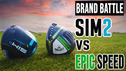 TaylorMade SIM2 vs Callaway Epic Speed | DRIVER BRAND BATTLE